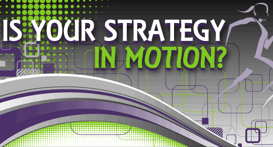 Is your Strategy in Motion?
